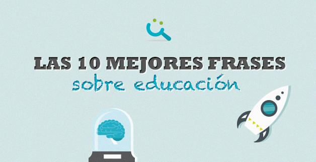 Las 10 Mejores Frases Sobre Educación El Blog De Educación