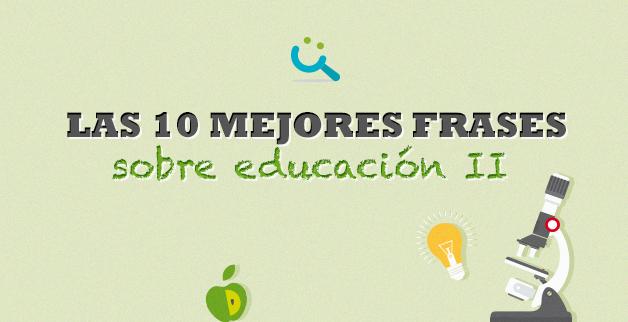 Las 10 Mejores Frases Sobre Educación Ii El Blog De