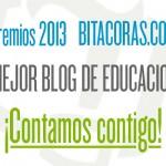 Premios Bitácoras 2013: ¿nos ayudas a mejorar la educación?